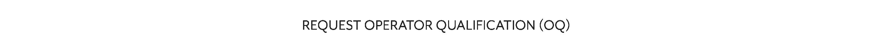 Request Operator Qualification (OQ)